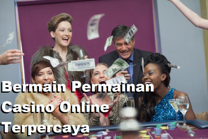 Bermain Permainan Casino Online Terpercaya