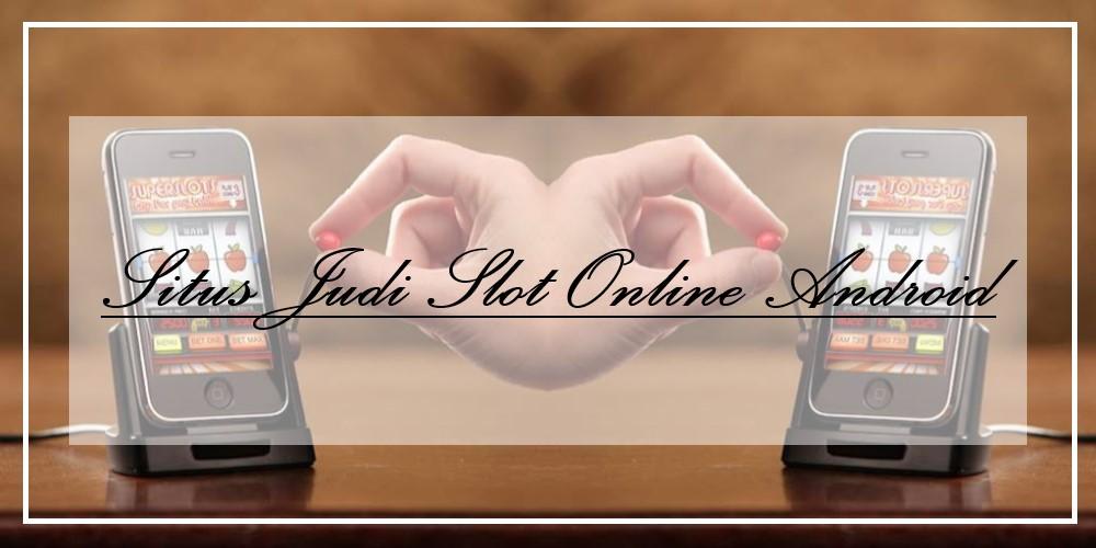 Situs Judi Slot Online Android