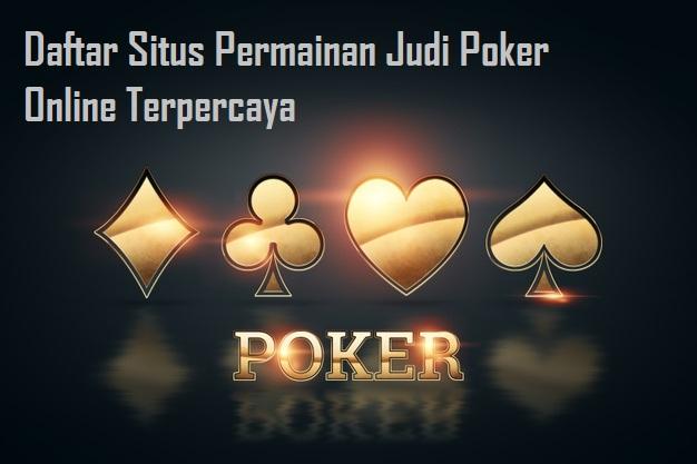 Daftar Situs Permainan Judi Poker Online Terpercaya