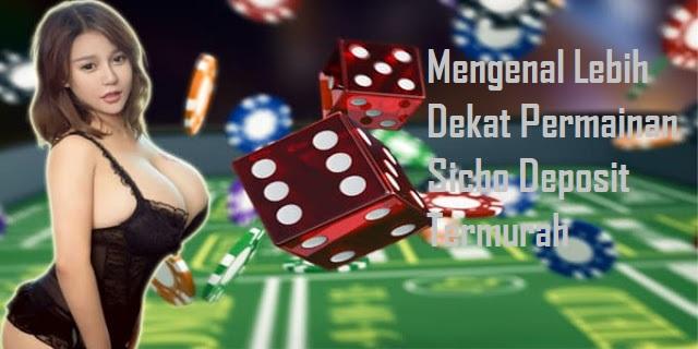 Mengenal Lebih Dekat Permainan Sicbo Deposit Termurah