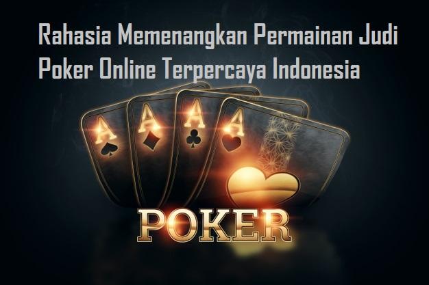 Rahasia Memenangkan Permainan Judi Poker Online Terpercaya Indonesia