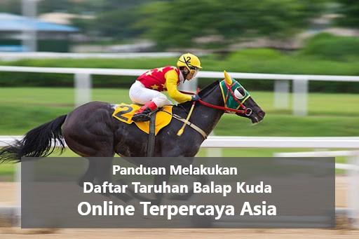 Panduan Melakukan Daftar Taruhan Balap Kuda Online Terpercaya Asia